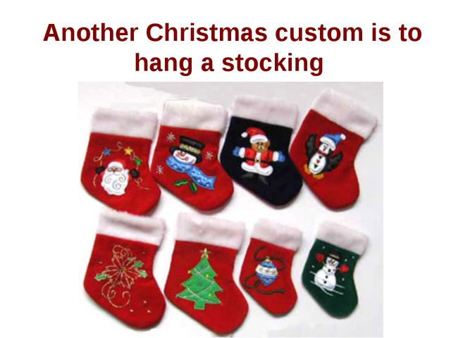 Another Christmas custom is to hang a stocking.