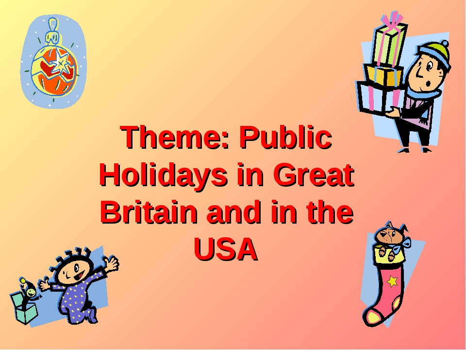 Theme: Public Holidays in Great Britain and in the USA