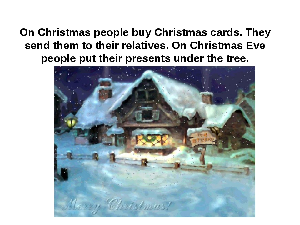 On Christmas people buy Christmas cards. They send them to their relatives. O...