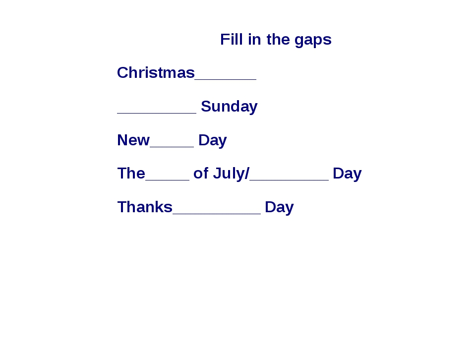 Fill in the gaps Christmas_______ _________ Sunday New_____ Day The_____ of J...