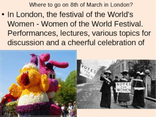 Where to go on 8th of March in London? In London, the festival of the World's
