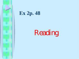 Ex 2p. 48 Reading