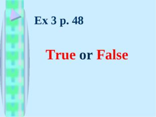 Ex 3 p. 48 True or False