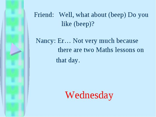 Friend: that day. Well, what about (beep) Do you like (beep)? Nancy: Er… Not...