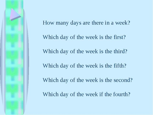 How many days are there in a week? Which day of the week is the first? Which...