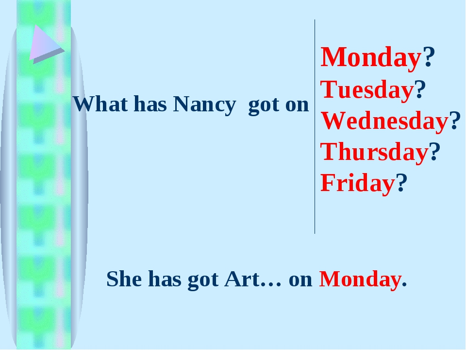 What has Nancy got on Monday? Tuesday? Wednesday? Thursday? Friday? She has g...