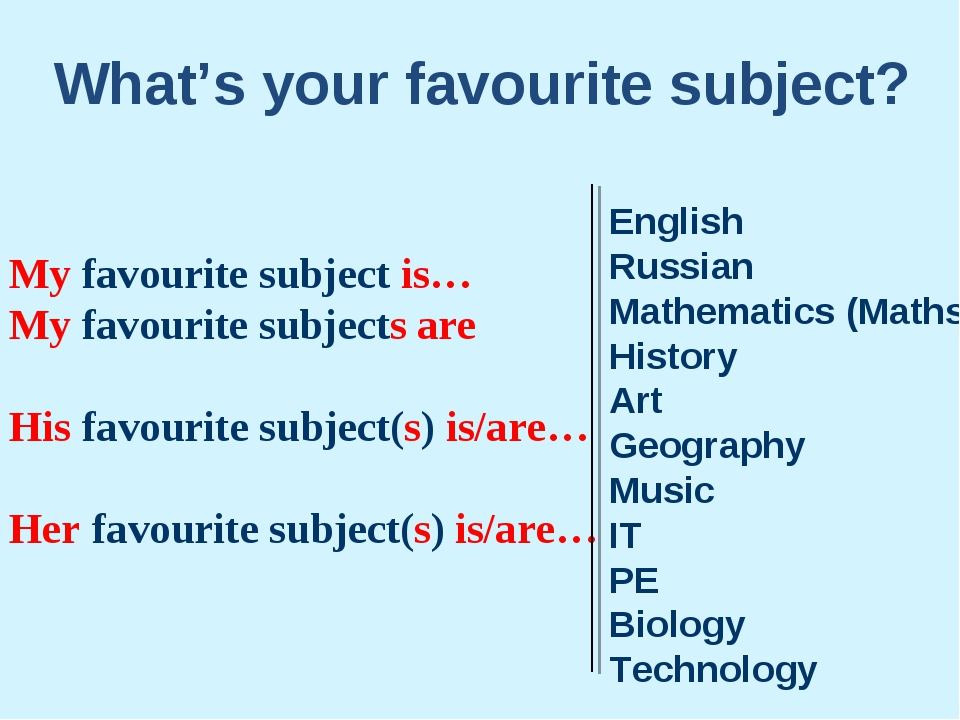 My favourite subject is… My favourite subjects are His favourite subject(s) i...