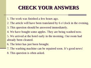 CHECK YOUR ANSWERS 1. The work was finished a few hours ago. 2. The article w