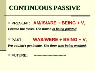 CONTINUOUS PASSIVE PRESENT: AM/IS/ARE + BEING + V3 Excuse the mess. The hous
