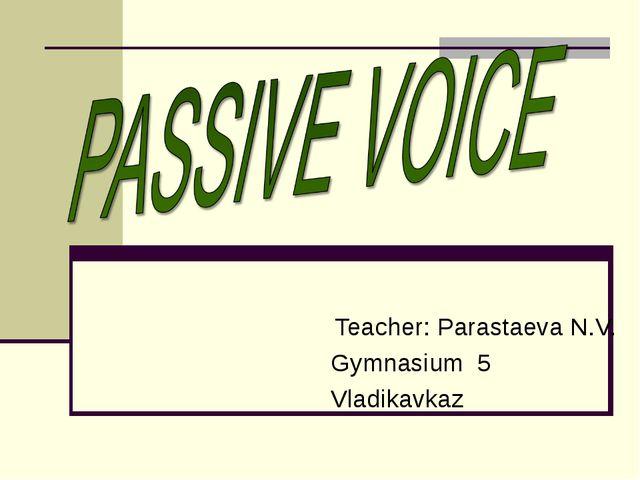 Teacher: Parastaeva N.V. Gymnasium 5 Vladikavkaz
