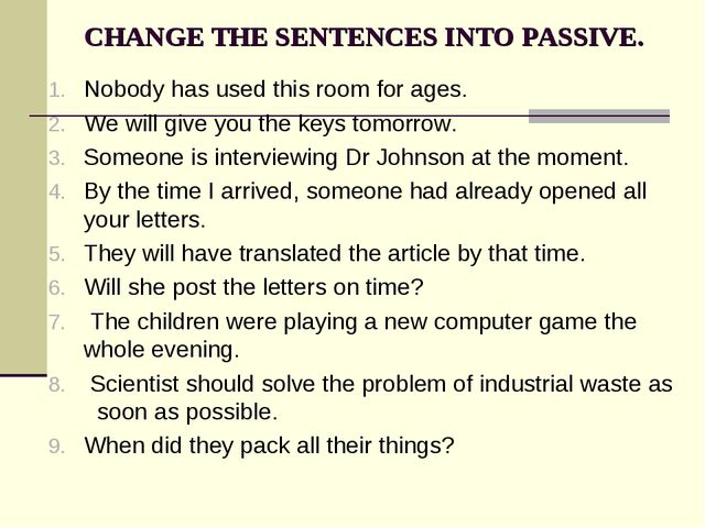 CHANGE THE SENTENCES INTO PASSIVE. Nobody has used this room for ages. We wil...