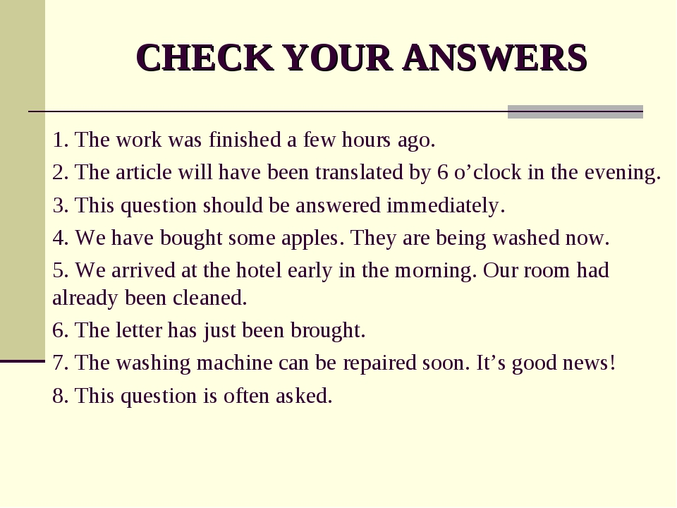 CHECK YOUR ANSWERS 1. The work was finished a few hours ago. 2. The article w...