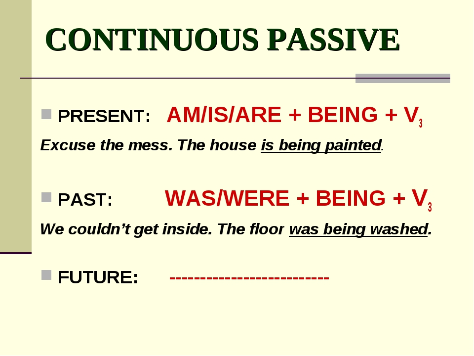 CONTINUOUS PASSIVE PRESENT: AM/IS/ARE + BEING + V3 Excuse the mess. The hous...