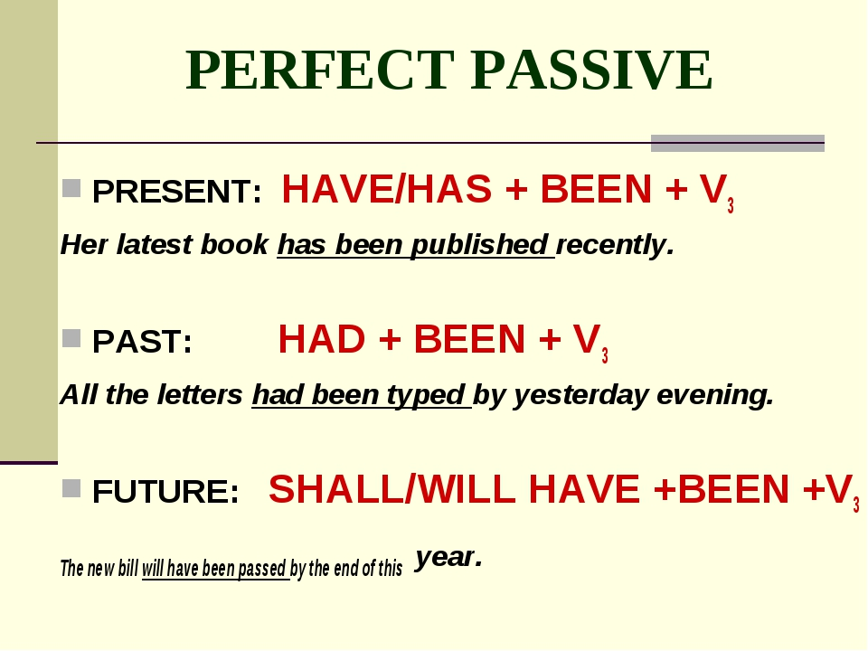 PERFECT PASSIVE PRESENT: HAVE/HAS + BEEN + V3 Her latest book has been publis...