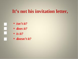 It's not his invitation letter, isn't it? does it? is it? doesn't it?