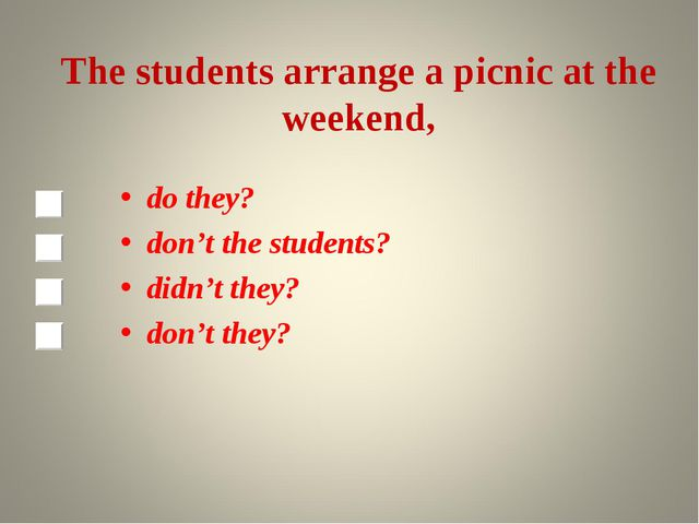 The students arrange a picnic at the weekend, do they? don't the students? di...