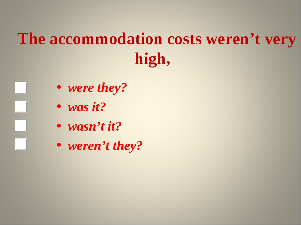 The accommodation costs weren't very high, were they? was it? wasn't it? wer...