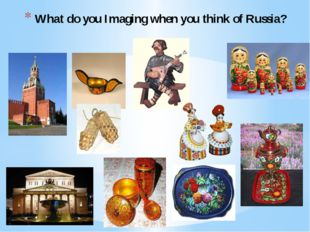 What do you Imaging when you think of Russia?