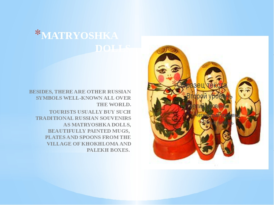 MATRYOSHKA DOLLS BESIDES, THERE ARE OTHER RUSSIAN SYMBOLS WELL-KNOWN ALL OVER...