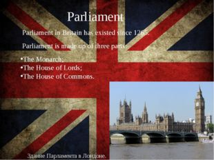 Parliament Parliament is made up of three parts: The Monarch; The House of L