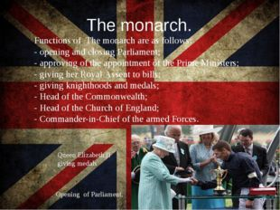 The monarch. Functions of The monarch are as follows: - opening and closing P