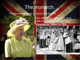The monarch. The present sovereign is Queen Elizabeth II Like other kings and