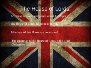 The House of Lords. The House of Lords comprises about 1,200 peers. The House