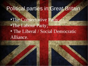Political parties in Great Britain The Conservative Party; The Labour Party;