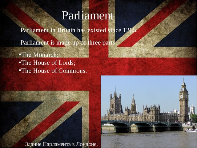 Parliament Parliament is made up of three parts: The Monarch; The House of L...