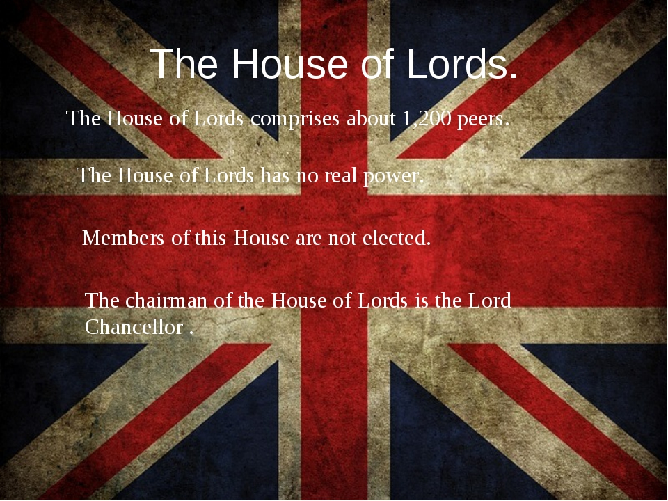 The House of Lords. The House of Lords comprises about 1,200 peers. The House...