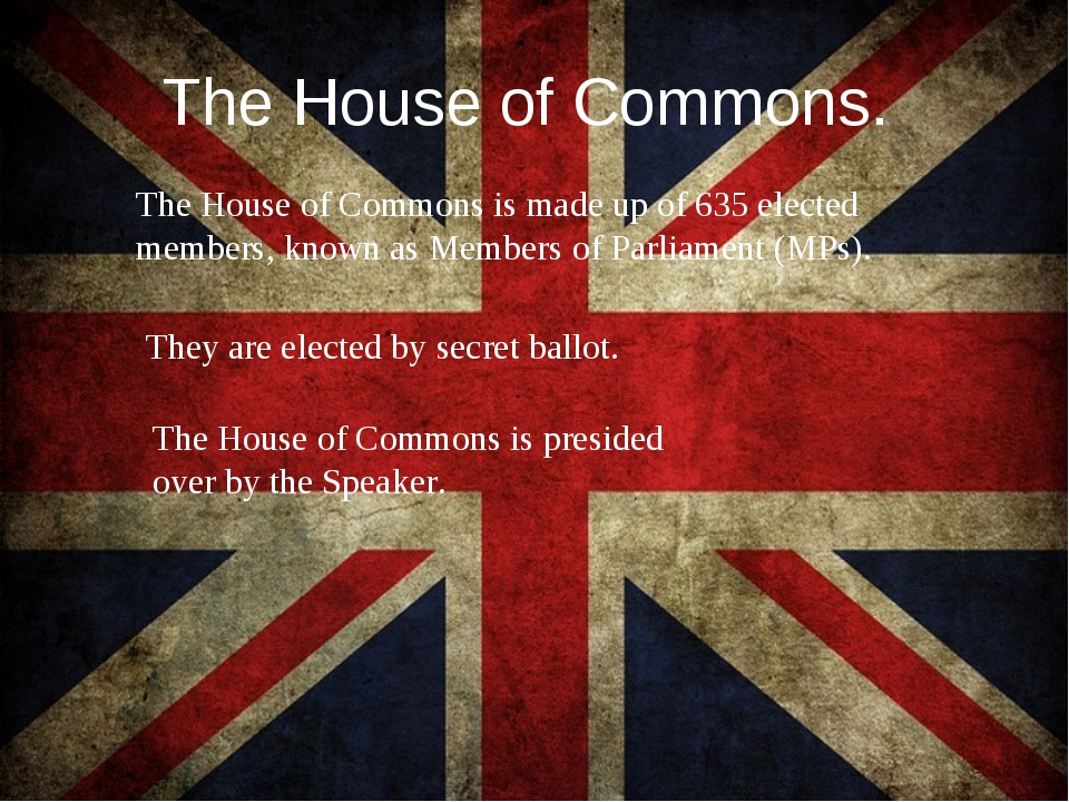 The House of Commons. The House of Commons is made up of 635 elected members,...
