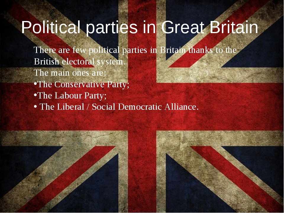 Political parties in Great Britain There are few political parties in Britain...