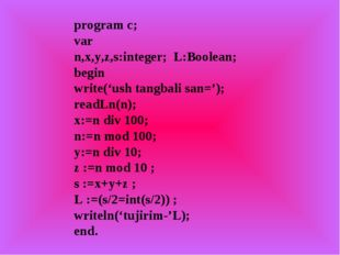 program c; var n,x,y,z,s:integer; L:Boolean; begin write('ush tangbali san=')
