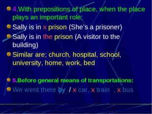 4.With prepositions of place, when the place plays an important role; Sally i