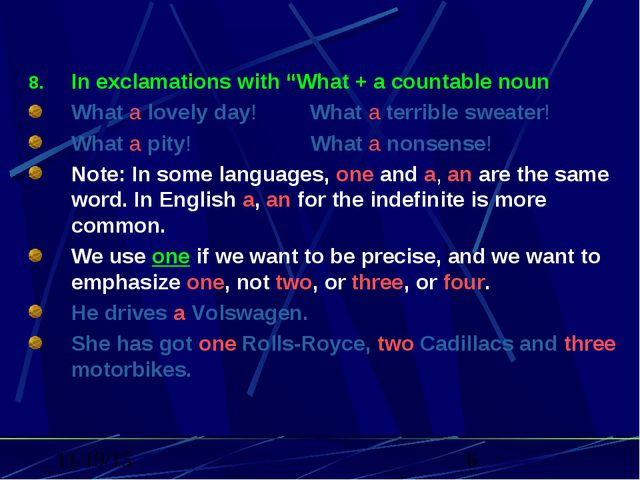 "In exclamations with ""What + a countable noun What a lovely day! What a terri..."