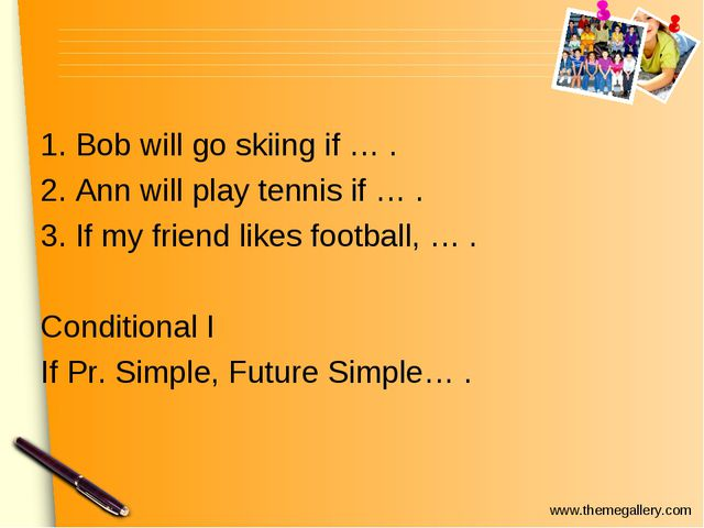 1. Bob will go skiing if … . 2. Ann will play tennis if … . 3. If my friend l...