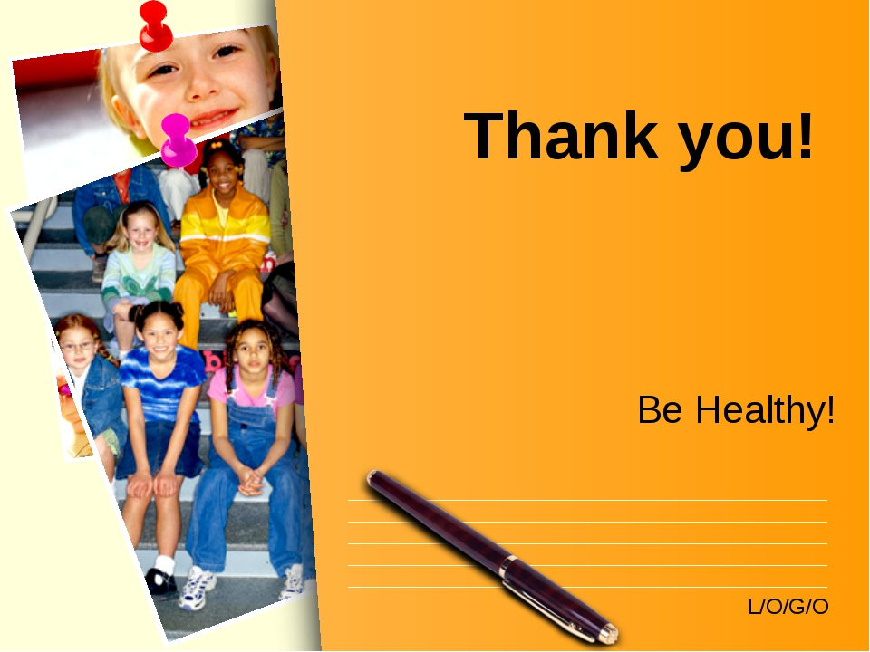 Thank you! Be Healthy! L/O/G/O