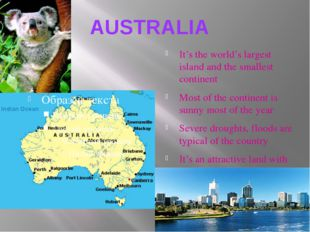 AUSTRALIA It's the world's largest island and the smallest continent Most of