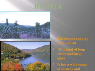 RUSSIA The largest country in the world It's a land of long rivers and large