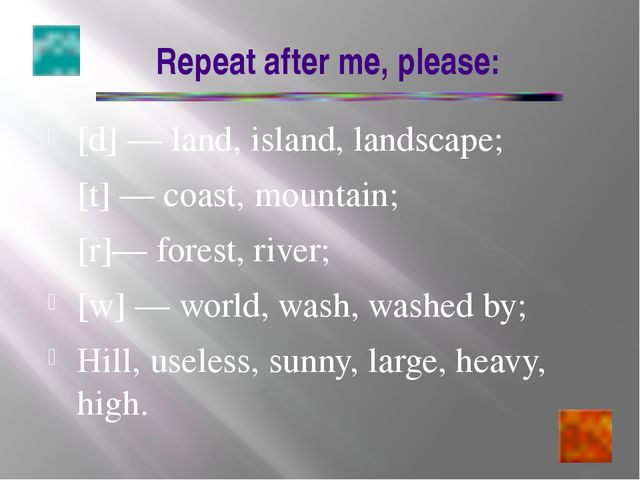 Repeat after me, please: [d] — land, island, landscape; [t] — coast, mountai...