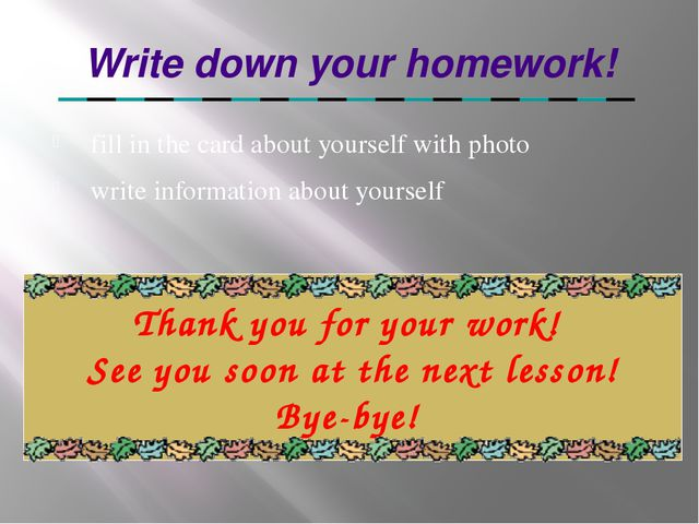 Write down your homework! fill in the card about yourself with photo write in...