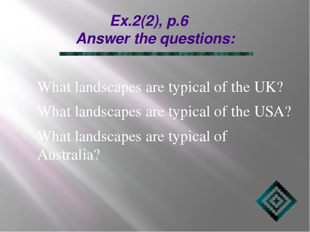 Ex.2(2), p.6 Answer the questions: What landscapes are typical of the UK? Wha...