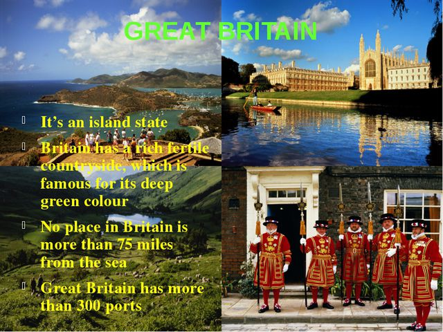 GREAT BRITAIN It's an island state Britain has a rich fertile countryside, wh...