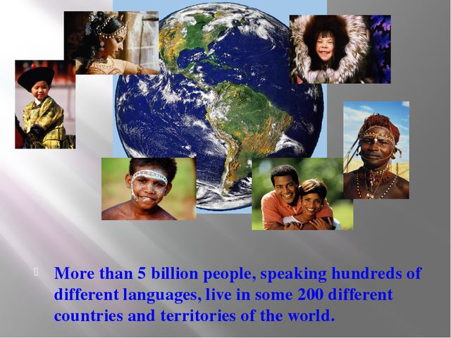 More than 5 billion people, speaking hundreds of different languages, live in...