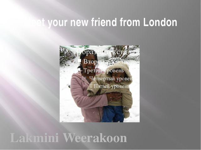 Meet your new friend from London Lakmini Weerakoon