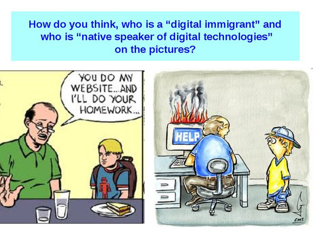 "How do you think, who is a ""digital immigrant"" and who is ""native speaker of..."