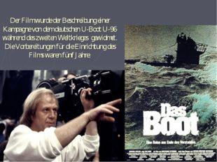 Der Film wurde der Beschreibung einer Kampagne von dem deutschen U-Boot U-96