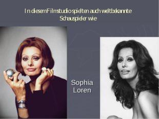 In diesem Filmstudio spielten auch weltbekannte Schauspieler wie Sophia Loren