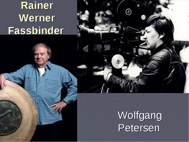 Rainer Werner Fassbinder Wolfgang Petersen