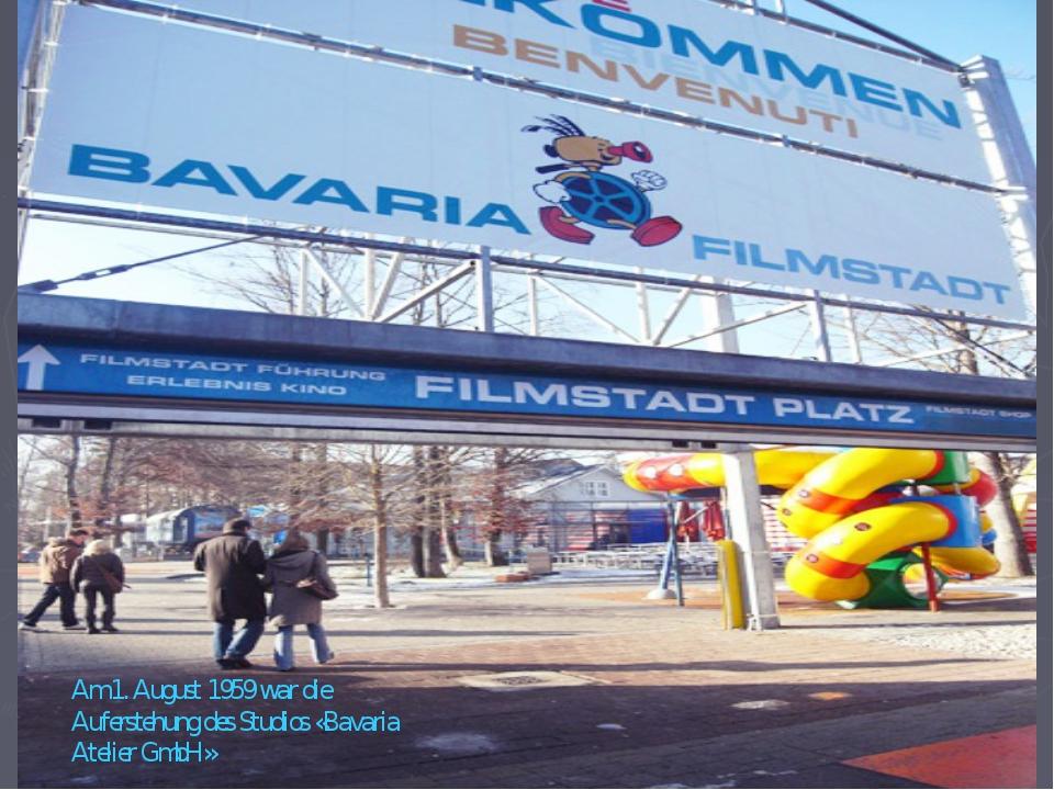 Am 1. August 1959 war die Auferstehung des Studios «Bavaria Atelier GmbH»
